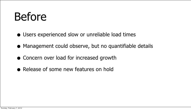 Before                  • Users experienced slow or unreliable load times                  • Management could observe, but...