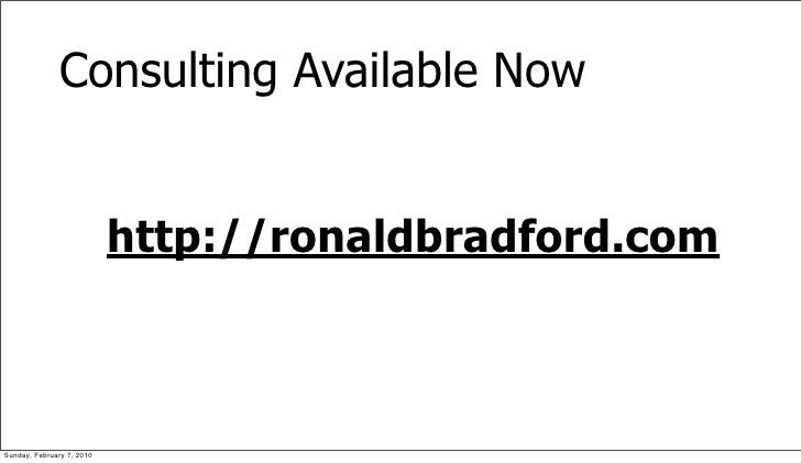 Consulting Available Now                              http://ronaldbradford.com    Sunday, February 7, 2010