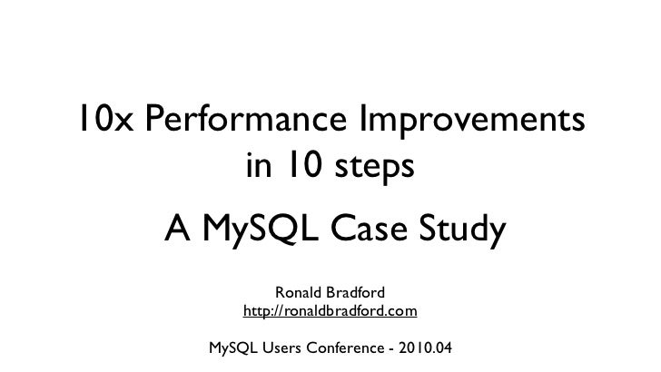10x Performance Improvements          in 10 steps    A MySQL Case Study                Ronald Bradford           http://ro...