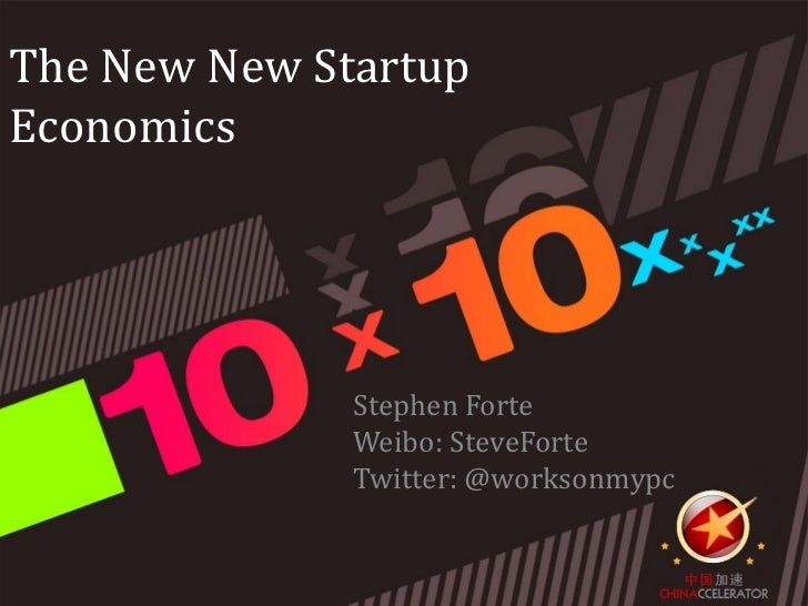 The New New StartupEconomics              Stephen Forte              Weibo: SteveForte              Twitter: @worksonmypc