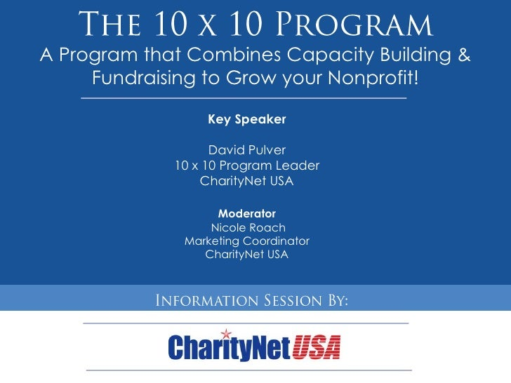 The 10 x 10 ProgramA Program that Combines Capacity Building & Fundraising to Grow your Nonprofit!<br />Key Speaker<br />D...