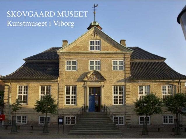 SKOVGAARD MUSEET Kunstmuseet i Viborg
