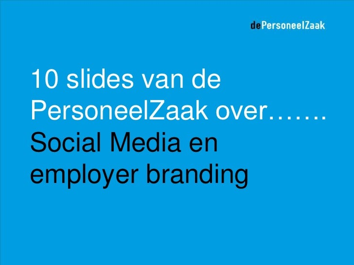 10 slides van de PersoneelZaak over……. Social Media en employer branding<br />
