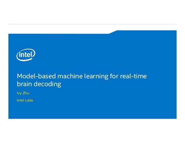 Model-based machine learning for real-time brain decoding Ivy Zhu Intel Labs
