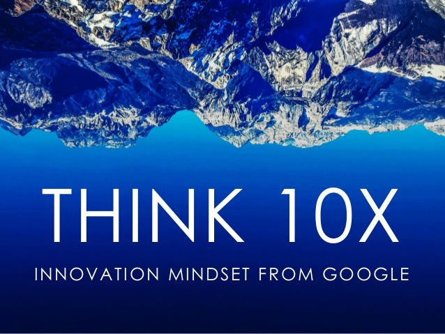 THINK 10X INNOVATION MINDSET FROM GOOGLE