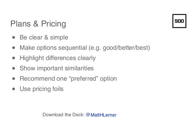 Plans & Pricing ● Be clear & simple ● Make options sequential (e.g. good/better/best) ● Highlight differences clearly ● Sh...