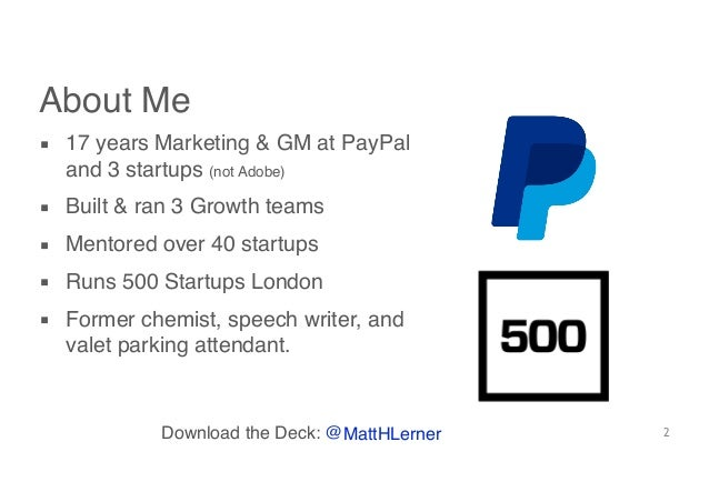 2 About Me ▪ 17 years Marketing & GM at PayPal and 3 startups (not Adobe) ▪ Built & ran 3 Growth teams ▪ Mentored over 40 ...