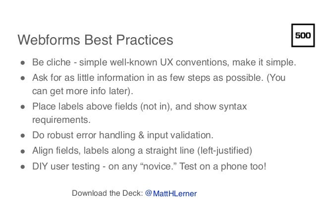 Webforms Best Practices ● Be cliche - simple well-known UX conventions, make it simple. ● Ask for as little information in...