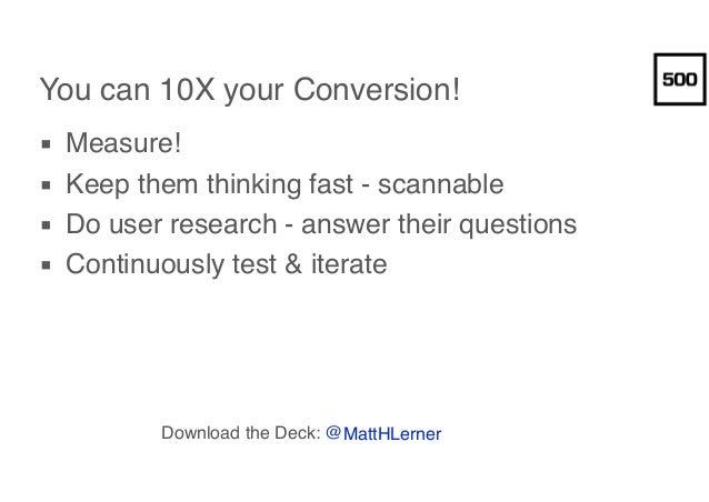 Why 10X your Conversion Now? Conversion 0.5% 5% 50% CPC £1 £1 £1 AOV £100 £100 £100 CPA £200 £20 £2 ROI -100% 500% 5,000%