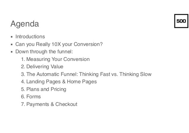 Agenda ▪ Introductions ▪ Can you Really 10X your Conversion? ▪ Down through the funnel: 1. Measuring Your Conversion 2. De...