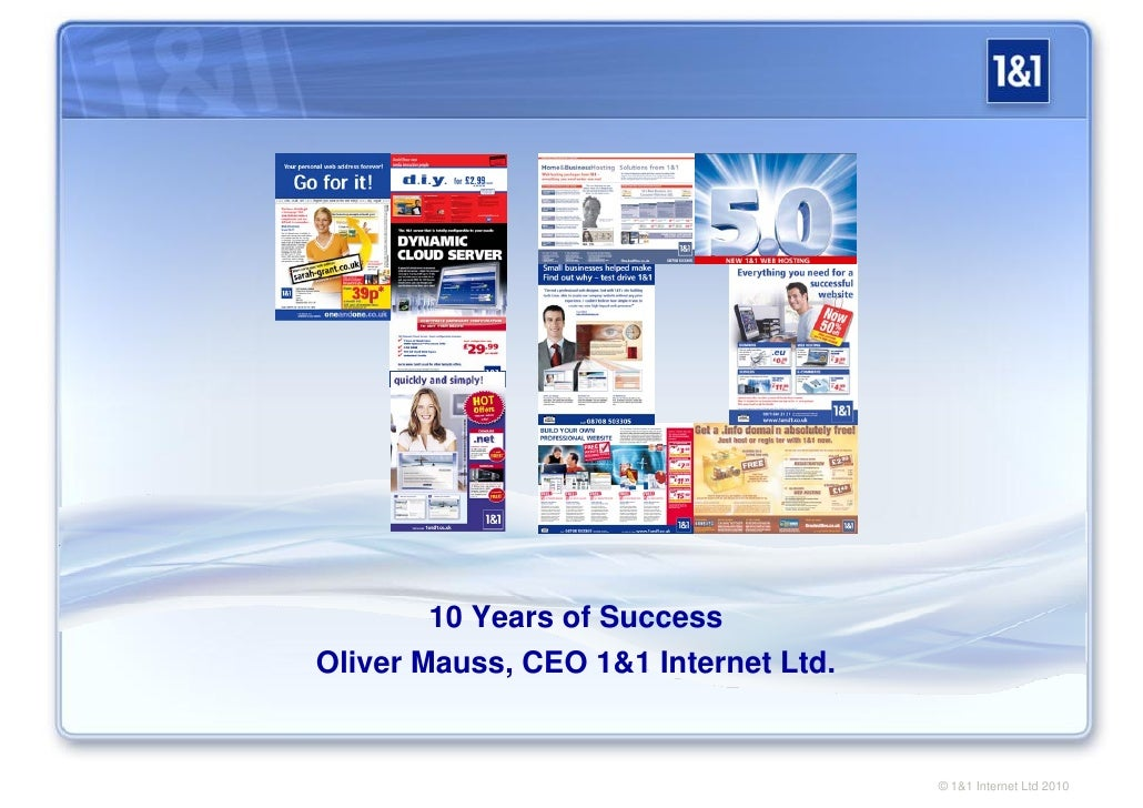 10 Years of Success Oliver Mauss, CEO 1&1 Internet Ltd.                                         © 1&1 Internet Ltd 2010