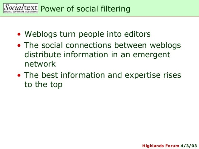 Highlands Forum 4/3/03Power of social filtering• Weblogs turn people into editors• The social connections between weblogsd...