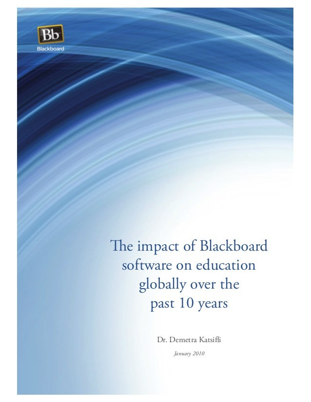 The impact of Blackboard software on education globally over the past 10 years Dr. Demetra Katsifli January 2010