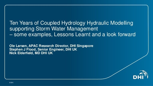 Ten Years of Coupled Hydrology Hydraulic Modelling  supporting Storm Water Management  – some examples, Lessons Learnt and...
