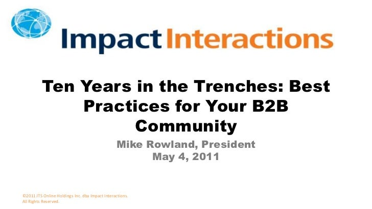 Ten Years in the Trenches: Best Practices for Your B2B Community<br />Mike Rowland, President<br />May 4, 2011<br />©2011 ...