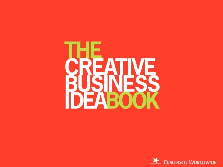 The Creative Business IdeaStop thinking that advertisingis about ads. It isn't.It's about brilliantly integratedcreative i...