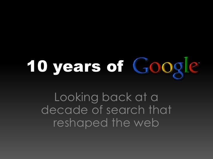 10 years of          <br />Looking back at a decade of search that reshaped the web<br />