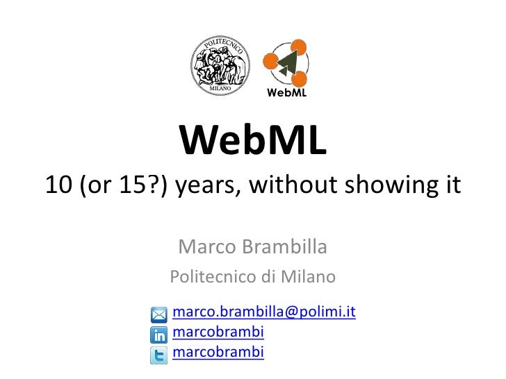 WebML<br />WebML 10 (or 15?) years, without showing it<br />Marco Brambilla<br />Politecnico di Milano<br />marco.brambill...