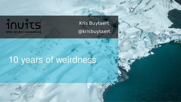 10 years of weirdness Kris Buytaert @krisbuytaert