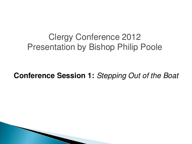 Clergy Conference 2012   Presentation by Bishop Philip PooleConference Session 1: Stepping Out of the Boat