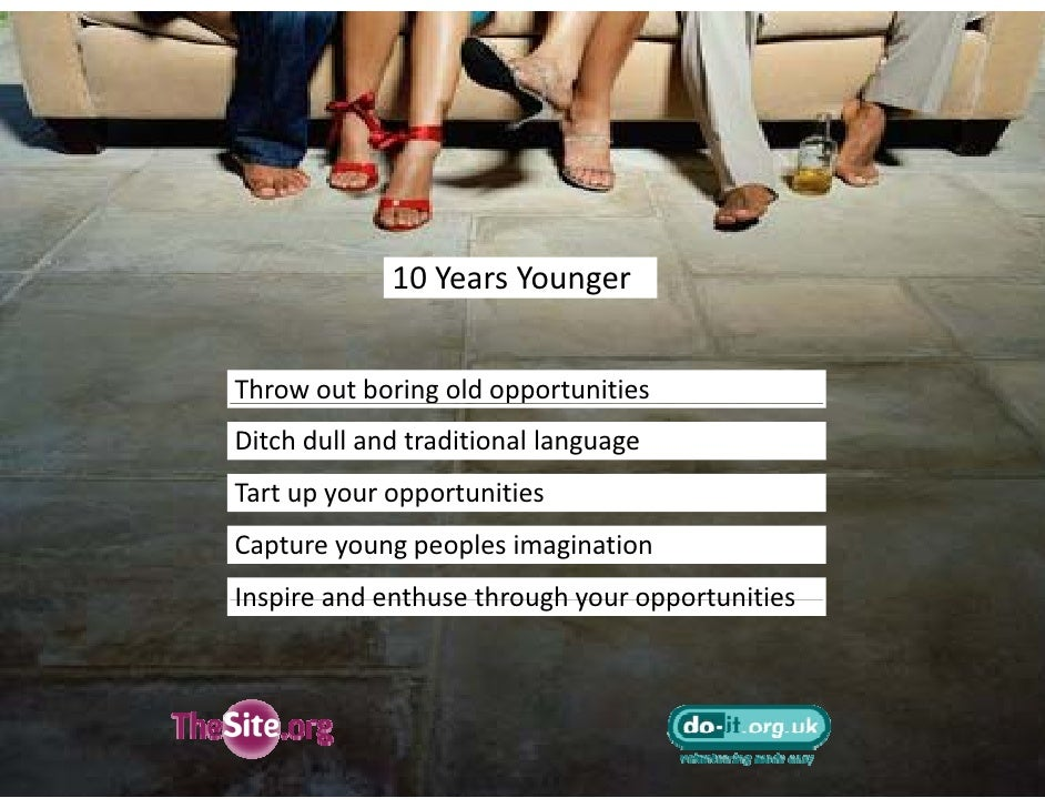 10 Years Younger   Throw out boring old opportunities Ditch dull and traditional language Tart up your opportunities Tart ...