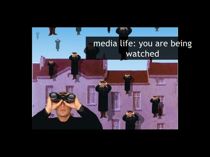 media life: you are being watched
