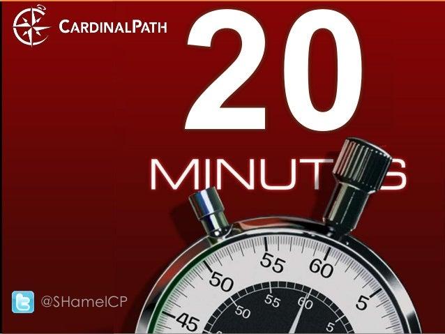 @SHamelCPCardinalPath.com   @SHamelCP   ©2013 Cardinal Path, LLC, All Rights Reserved.