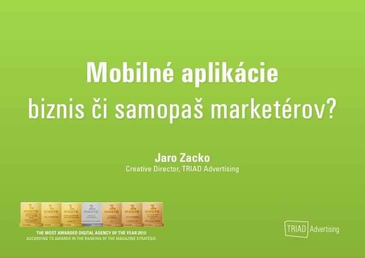 Mobilné aplikáciebiznis či samopaš marketérov?                                                           Jaro Zacko       ...