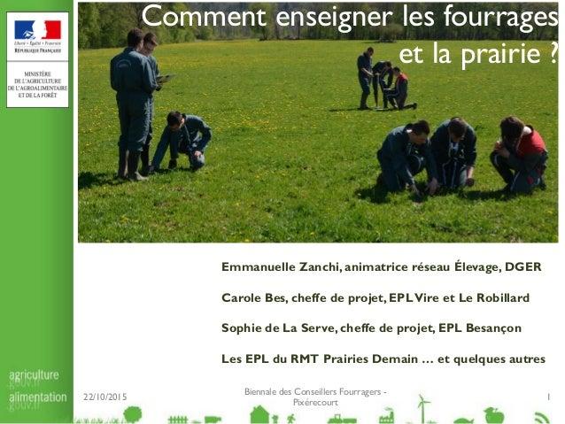 Comment enseigner les fourrages et la prairie ? Emmanuelle Zanchi, animatrice réseau Élevage, DGER Carole Bes, cheffe de p...