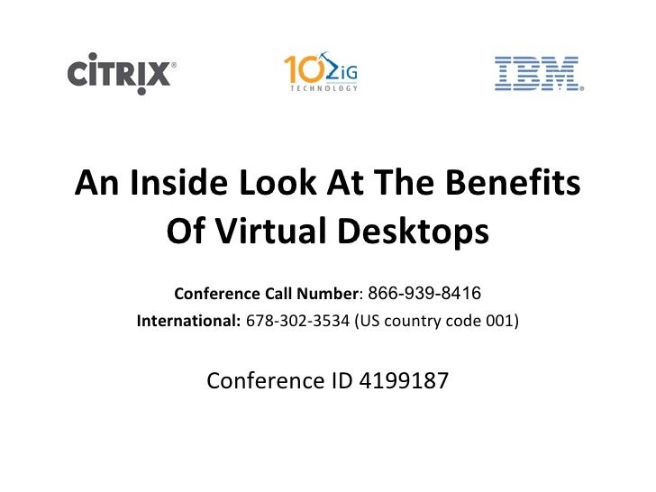 An Inside Look At The Benefits Of Virtual Desktops Conference Call Number :  866-939-8416 International:   678-302-3534 (U...