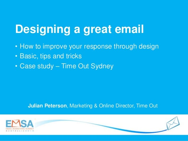 Designing a great email Julian Peterson, Marketing & Online Director, Time Out • How to improve your response through desi...