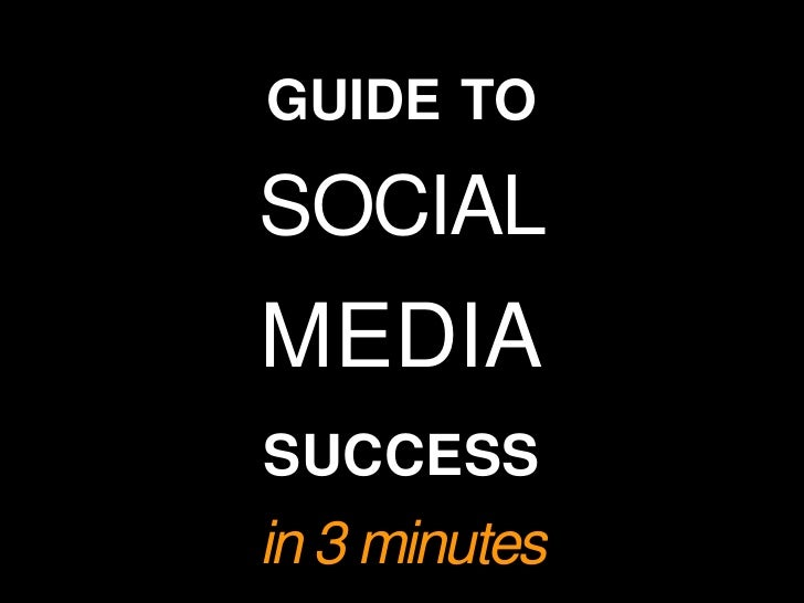 guide to<br />social<br />media<br />success<br />in 3 minutes<br />