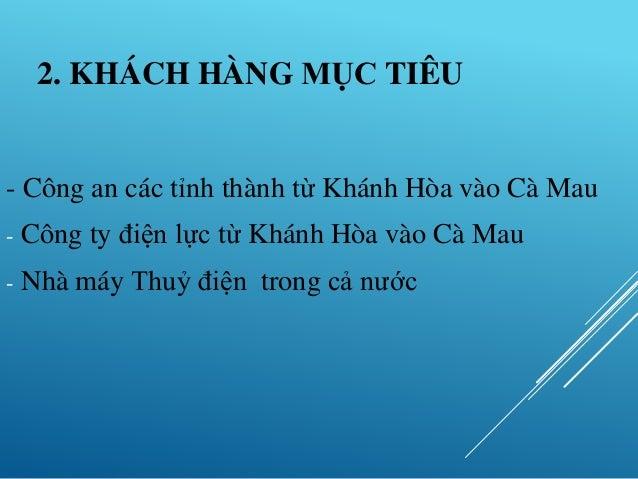 2. KHÁCH HÀNG MỤC TIÊU - Công an các tỉnh thành từ Khánh Hòa vào Cà Mau - Công ty điện lực từ Khánh Hòa vào Cà Mau - Nhà m...