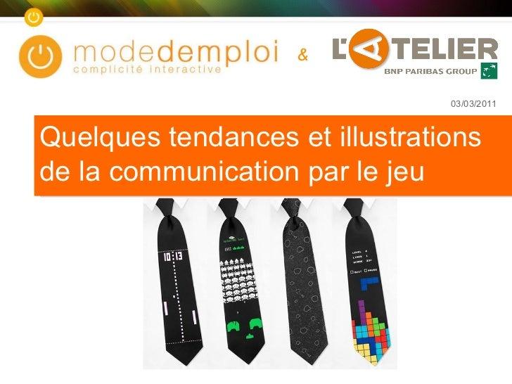 Quelques tendances et illustrations de la communication par le jeu & 03/03/2011