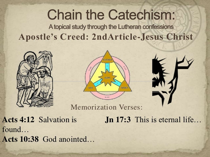Chain the Catechism: A topical study through the Lutheran confessions<br />Apostle's Creed: 2ndArticle-Jesus Christ<br />M...