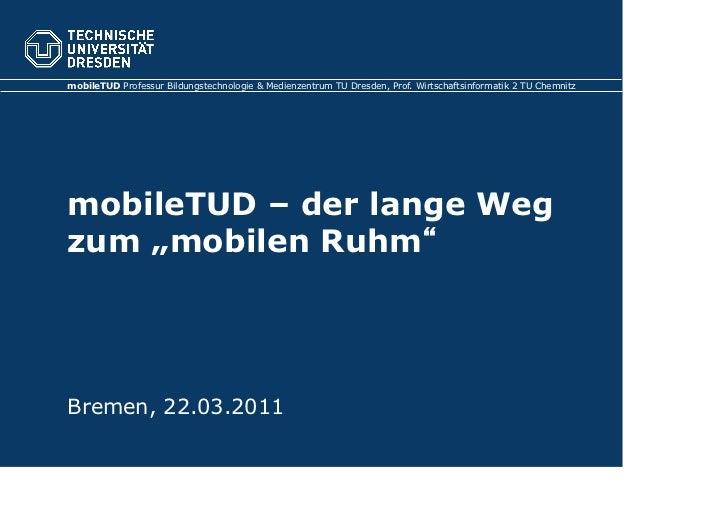 mobileTUD Professur Bildungstechnologie & Medienzentrum TU Dresden, Prof. Wirtschaftsinformatik 2 TU ChemnitzmobileTUD – d...
