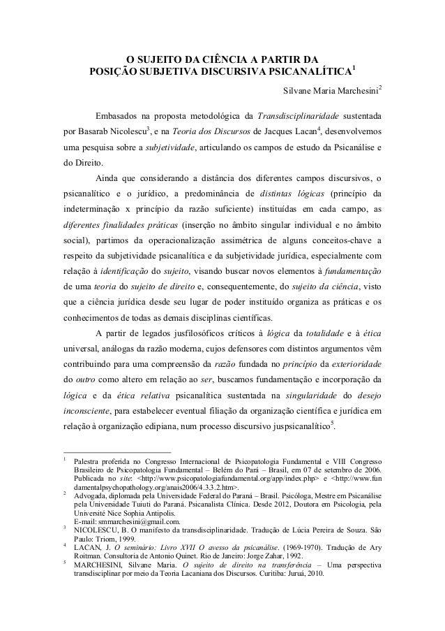 O SUJEITO DA CIÊNCIA A PARTIR DA POSIÇÃO SUBJETIVA DISCURSIVA PSICANALÍTICA1 Silvane Maria Marchesini2 Embasados na propos...