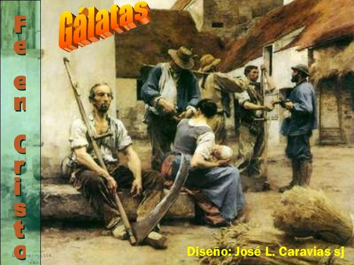 Diseño: José L. Caravias sj Gálatas Fe e n Cristo