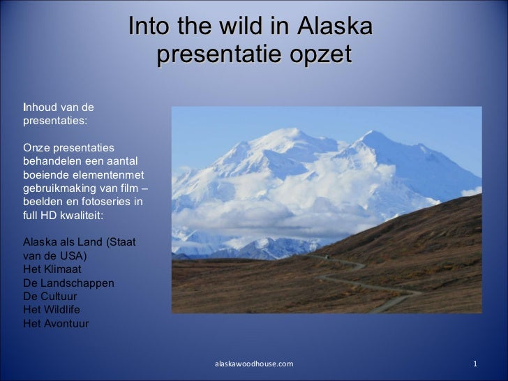 Into the wild in Alaska  presentatie opzet alaskawoodhouse.com I nhoud van de presentaties:  Onze presentaties behandelen ...