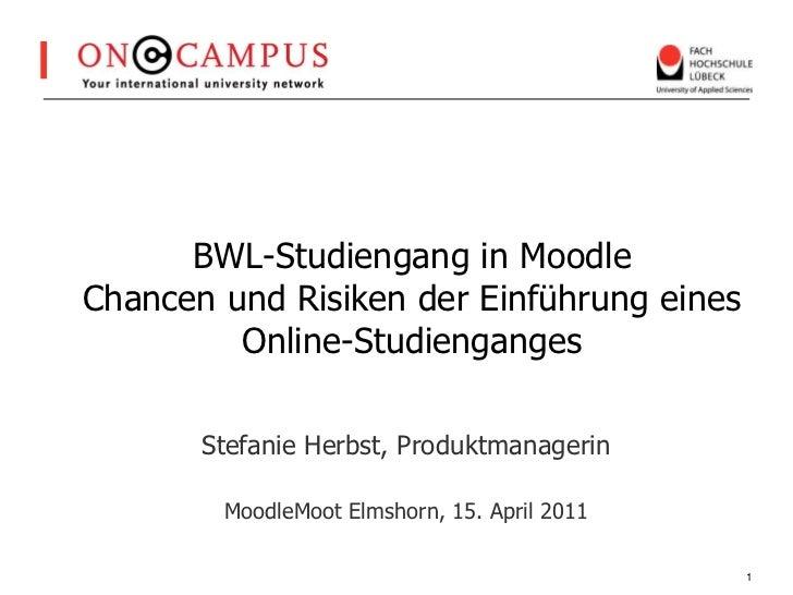 BWL-Studiengang in MoodleChancen und Risiken der Einführung eines Online-Studienganges <br />Stefanie Herbst, Produktmanag...