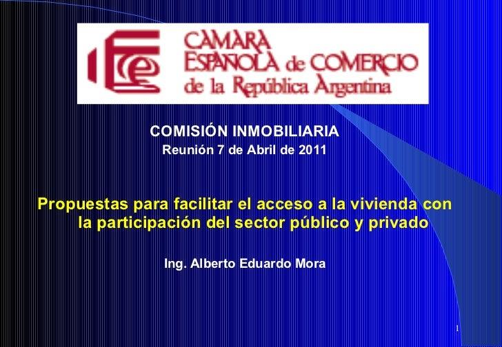 <ul><li>COMISIÓN INMOBILIARIA </li></ul><ul><li>Reunión 7 de Abril de 2011 </li></ul><ul><li>Propuestas para facilitar el ...