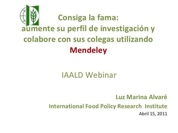 Consiga la fama:  aumente su perfil de investigación y colabore con sus colegas utilizando  Mendeley <ul><li>IAALD Webinar...
