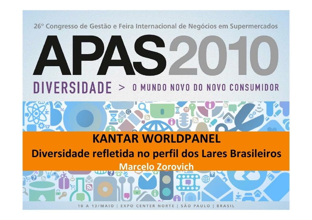 KANTAR WORLDPANEL Diversidade refletida no perfil dos Lares Brasileiros                   Marcelo Zorovich