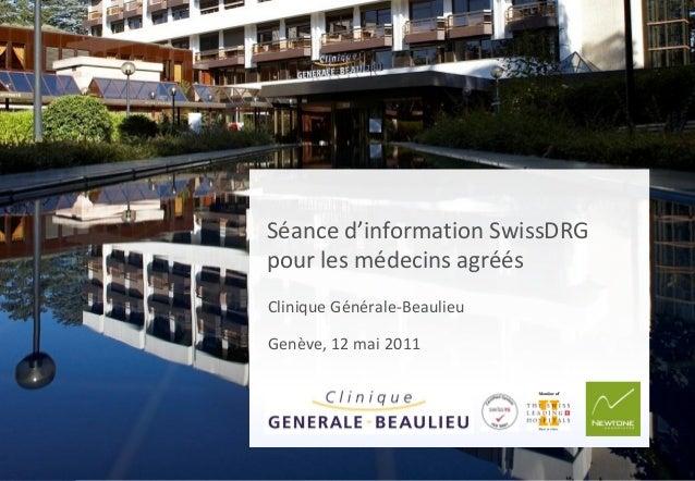 Séance d'information SwissDRGpour les médecins agréésClinique Générale-BeaulieuGenève, 12 mai 2011