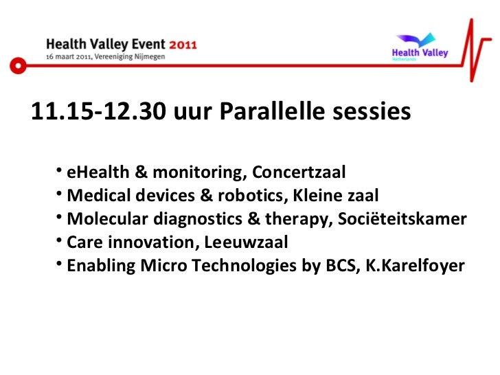 <ul><li>11.15-12.30 uur Parallelle sessies </li></ul><ul><ul><li>eHealth & monitoring, Concertzaal </li></ul></ul><ul><ul>...
