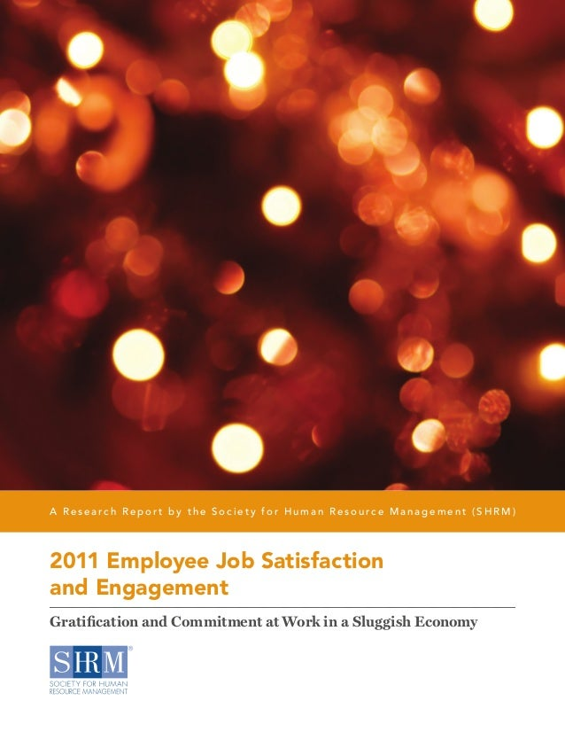 A Research Repor t by the Society for Human Resource Management (SHRM )2011 Employee Job Satisfactionand EngagementGratifi...