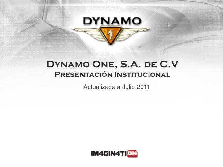 Dynamo One, S.A. de C.V Presentación Institucional       Actualizada a Julio 2011