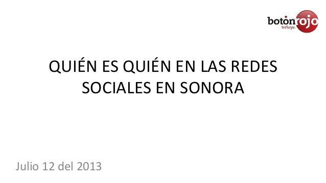 QUIÉN ES QUIÉN EN LAS REDES SOCIALES EN SONORA Julio 12 del 2013