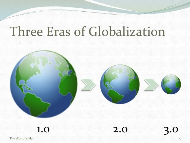 globalization the world is flat and So, the danger of friedman's flat world thesis is that it may cause executives to misinterpret the trends they observe in their own businesses and make potentially serious strategic errors for for.