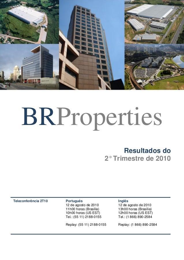 BRProperties Resultados do 2° Trimestre de 2010 Teleconferência 2T10 Português 12 de agosto de 2010 11h00 horas (Brasília)...